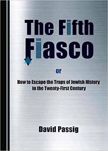 חפצים How to Escape the Traps of Jewish History in the Twenty-First Century<br><br> or<br><br> The Fifth Fiasco<br><br> Fascinating distinctions and analyses